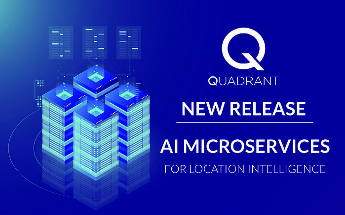Quadrant Launches New AI Microservices for Location Intelligence